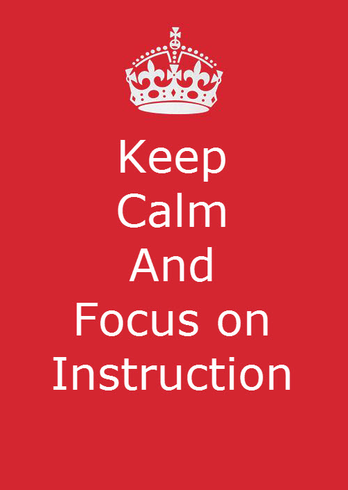 Keep Calm and focus on instruction